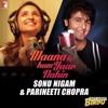Maana Ke Hum Yaar Nahin (Duet) Full Song | Sonu Nigam, Parineeti Chopra | Meri Pyaari Bindu Mp3