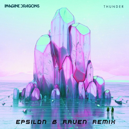 Baixar Imagine Dragons - Thunder (Epsilon & Raven Remix)