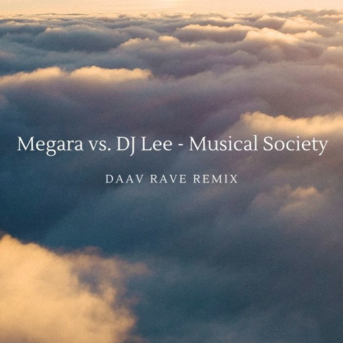 Megara Vs. DJ Lee - Musical Society(Daav Rave Remix)