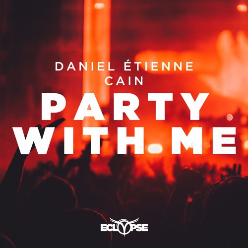 Daniel Étienne & CAIN - Party With Me [FREE DOWNLOAD]
