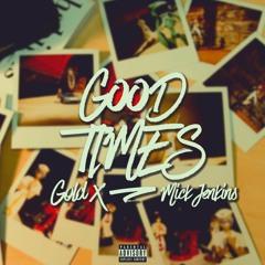 Gold X - Good Times (feat. Mick Jenkins) Prod. By 1SixO