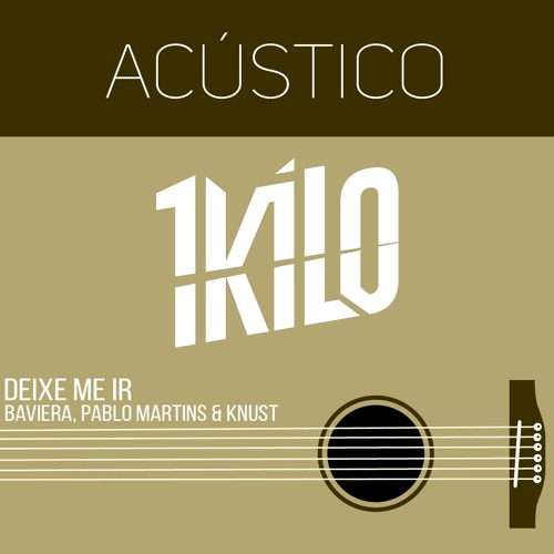 Baixar Acústico 1Kilo - Deixe Me Ir (Baviera, Knust e Pablo Martins) Prod. 1Kilo