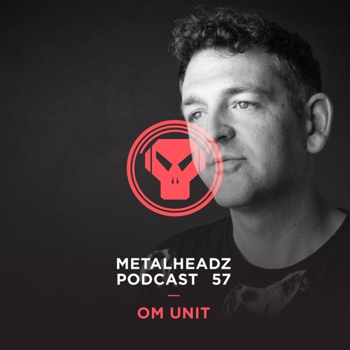 Metalheadz Podcast 57 - Om Unit