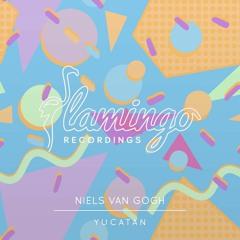 NIELS VAN GOGH - Yucatan (Flamingo Recordings)