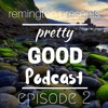 Remington Presents: Pretty Good Podcast - Episode 2
