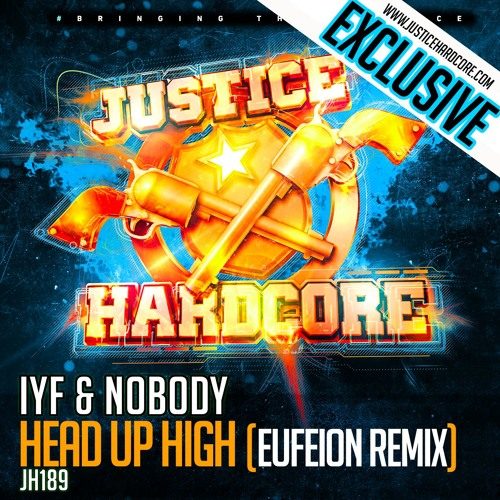 [JH189] IYF & Nobody - Head Up High (Eufeion Remix)  OUT NOW // JUSTICEHARDCORE.COM RELEASE
