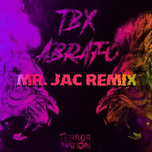 TBX - Abrafo (Mr.JAC Remix) [Terror Nation Exclusive]
