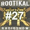 Rootikal Radioshow #27 - 9th May 2017