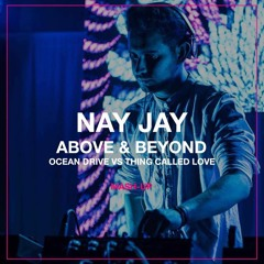 Nay Jay, Above & Beyond - Ocean Drive Vs Thing Called Love (Mash - Up)