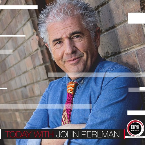 TODAY WITH JOHN PERLMAN 10 MAY 2017 PODCAST - PROTESTS FOR HOUSES SOUTH OF JOHANNESBURG
