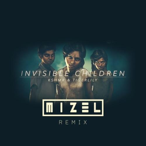 INVISIBLE CHILDREN (MIZEL REMIX)