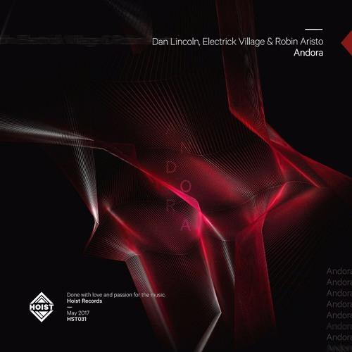 Dan Lincoln, Electrick Village & Robin Aristo - Andora (Original Mix)