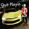 Download Quit Playin Mp3