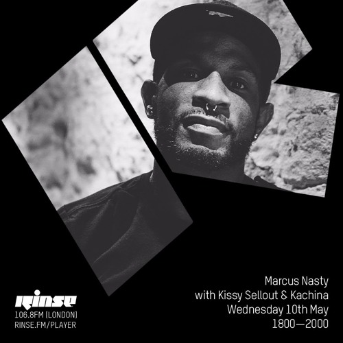 Rinse FM Podcast - Marcus Nasty w/ Kissy Sell Out & Kachina - 10th May 2017