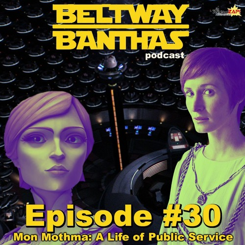 Beltway Banthas #30: Mon Mothma - A Life of Public Service