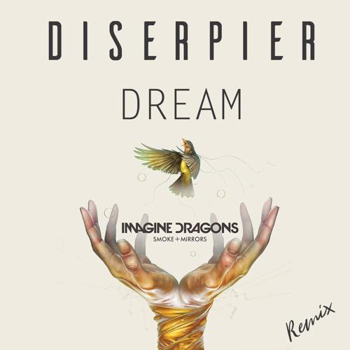 Dream - Imagine Dragons (Diserpier Remix)