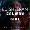 Ed Sheeran - Galway Girl (Gelo Remix)