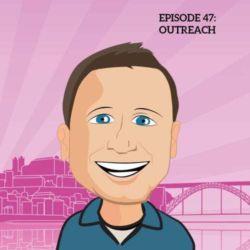 Episode 47: Outreach