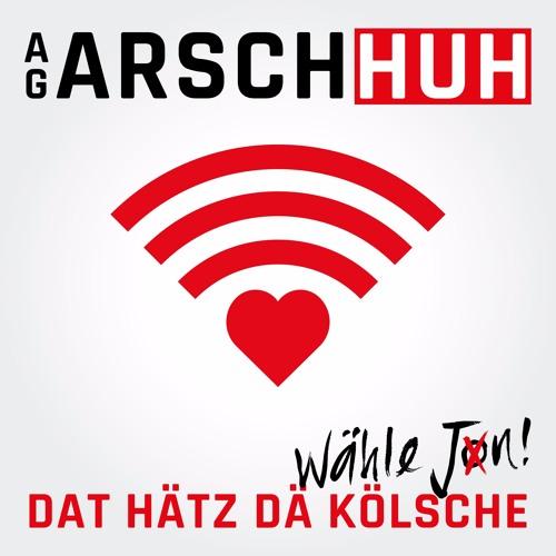"""AG Arsch huh - """"Dat Hätz Der Kölsche!"""" - Wähle Jon!"""