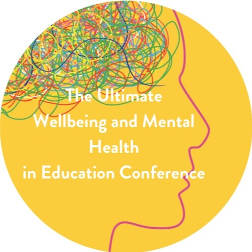 Part 2: The Ultimate Wellbeing and Mental Health in Education Conference