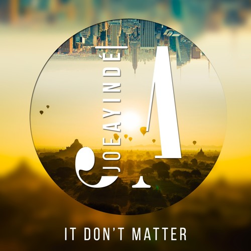Joe Ayinde - It Don't Matter (Prod. Joe Ayinde)