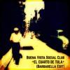 Buena Vista Social Club - El Cuarto De Tula (Barbarella Edit)