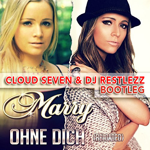 Marry - Ohne Dich (Reloaded) (Cloud Seven & DJ Restlezz Bootleg Mix)