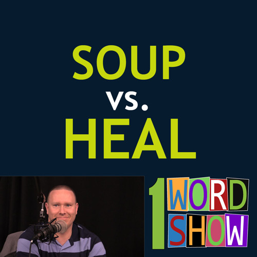 Soup vs. Heal with Jeremy! - 1 Word Show