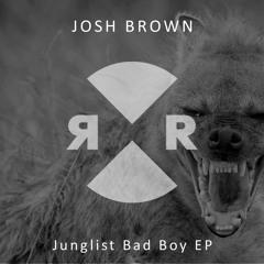 Josh Brown - Junglist Bad Boy