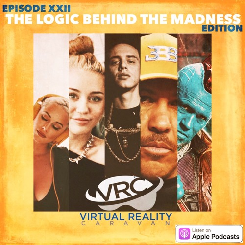 Virtual Reality Caravan - Episode XXII - The Logic Behind The Madness Edition