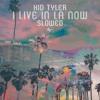 KID TYLER | I LIVE IN LA NOW | SLOWED