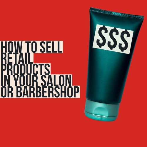 How To Sell Retail Products In A Salon Or Beauty Business