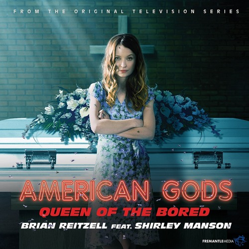 "Brian Reitzell feat. Shirley Manson - ""Queen Of The Bored"" (from American Gods OST)"