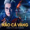 Only C Ft. Lou Hoàng - Não Cá Vàng Full 18+ - Minh Quang RMX