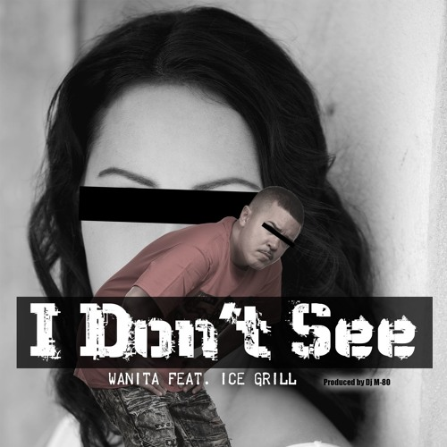 I DON'T SEE - WANITA FEAT. ICE GRILL