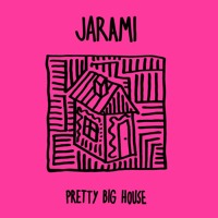 Jarami - Pretty Big House