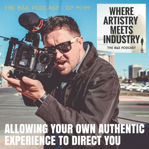 B&EP #099 - Allowing Your Own Authentic Experience to Direct You