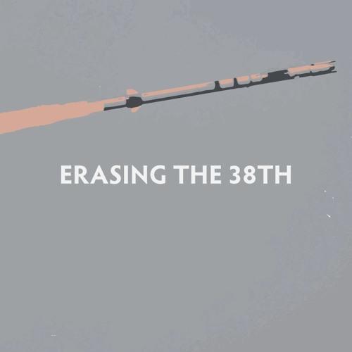Erasing The 38th