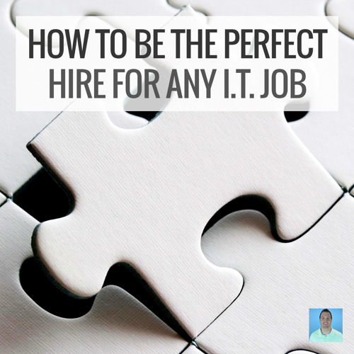How to position yourself as the perfect hire for any IT job