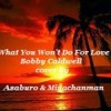 What You Won't Do For Love - Bobby Caldwell cover by Asaburo & Miyachanman