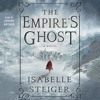The Empire's Ghost by Isabelle Steiger, audiobook excerpt