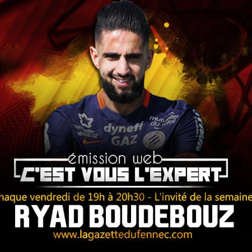 C'est vous l'Expert, podcast #21 : En direct avec Ryad Boudebouz !