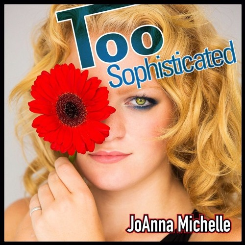 JoAnna Michelle - Too Sophisticated (Dave Matthias Remix)