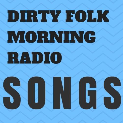 All Dirty Folk Morning Radio Songs