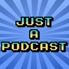 [Just A Podcast] Episode 2 - 18 Surprising Reasons Why Video Games Are More Refreshing Than New Sock