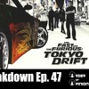 The Fast and the Furious: Tokyo Drift Movie Breakdown Ep. 47