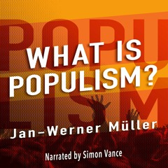 Audio book: WHAT IS POPULISM? by Jan-Werner Muller, narrated by Simon Vance (3)