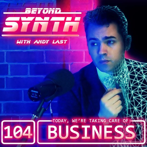Beyond Synth - 104 - Taking Care Of Business