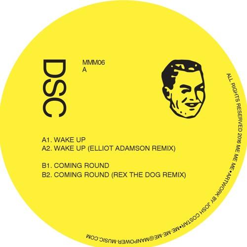 DSC - Wake Up  (w/ Rex The Dog and Elliot Adamson Remixes) (Me Me Me 006)