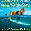 Workout Music 2017 Pilates Yoga Deep House Edm Top 100 Hits DJ Mix